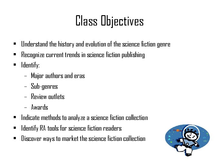 Class Objectives • Understand the history and evolution of the science fiction genre •