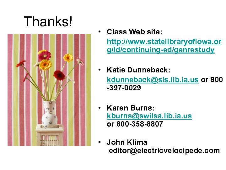 Thanks! • Class Web site: http: //www. statelibraryofiowa. or g/ld/continuing-ed/genrestudy • Katie Dunneback: kdunneback@sls.