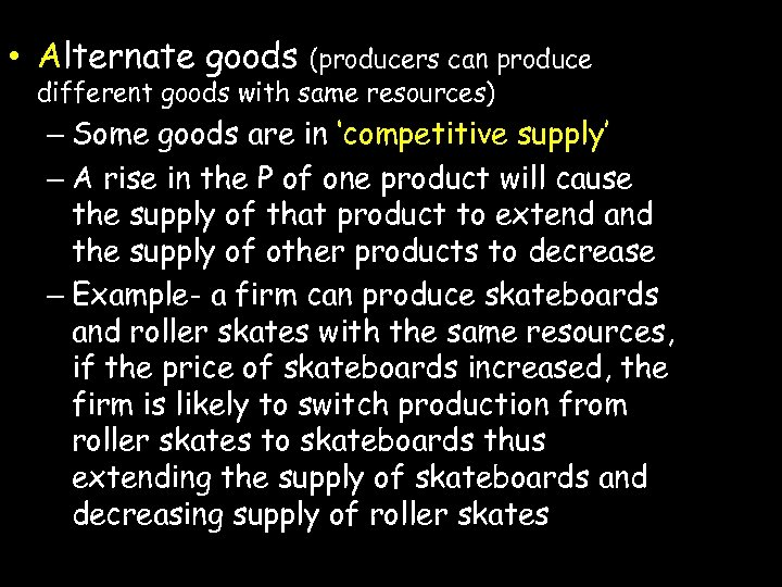 • Alternate goods (producers can produce different goods with same resources) – Some
