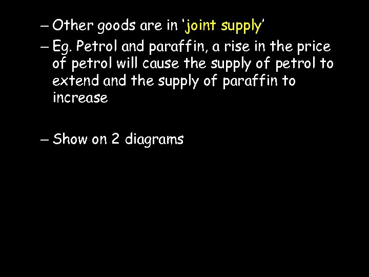 – Other goods are in 'joint supply' – Eg. Petrol and paraffin, a rise