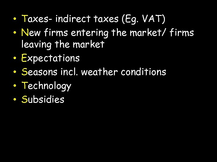 • Taxes- indirect taxes (Eg. VAT) • New firms entering the market/ firms