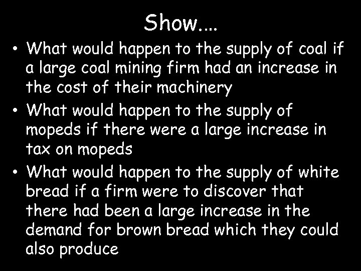 Show. … • What would happen to the supply of coal if a large