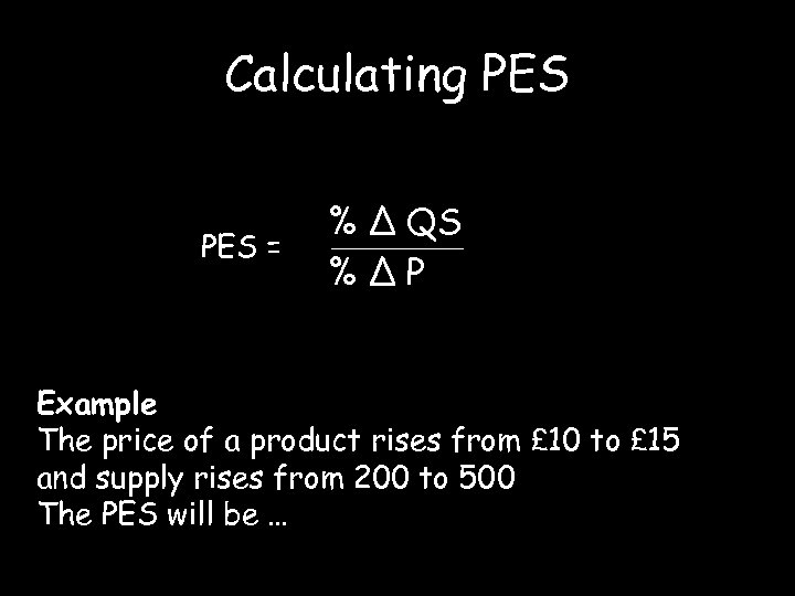 Calculating PES = % ∆ QS %∆P Example The price of a product rises