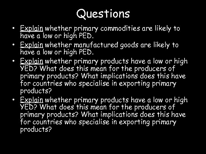 Questions • Explain whether primary commodities are likely to have a low or high