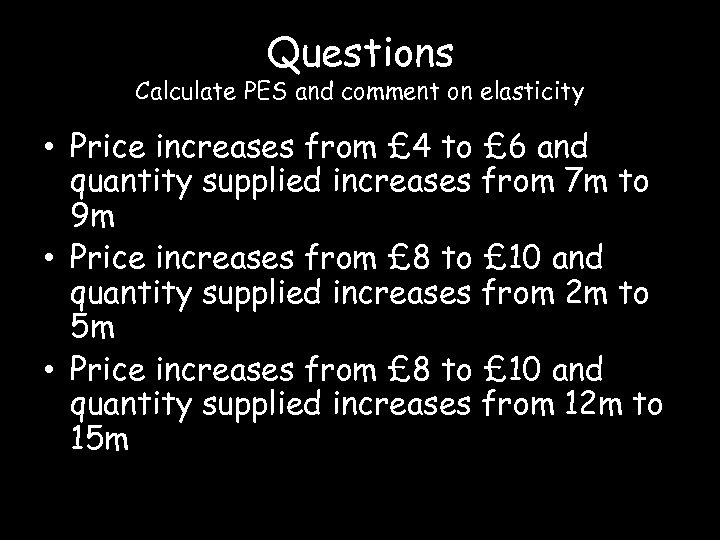 Questions Calculate PES and comment on elasticity • Price increases from £ 4 to