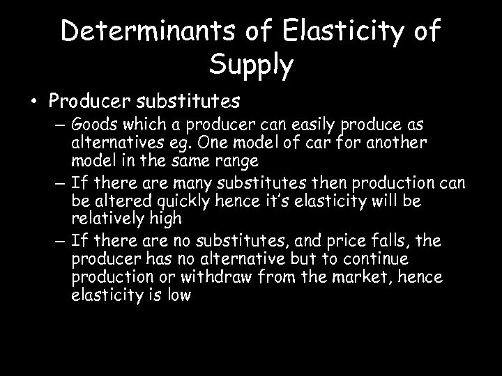Determinants of Elasticity of Supply • Producer substitutes – Goods which a producer can