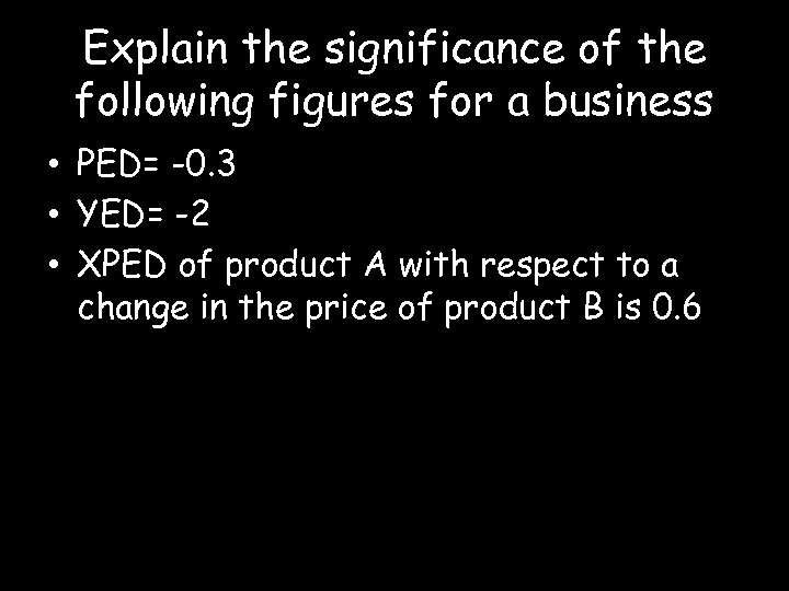 Explain the significance of the following figures for a business • PED= -0. 3