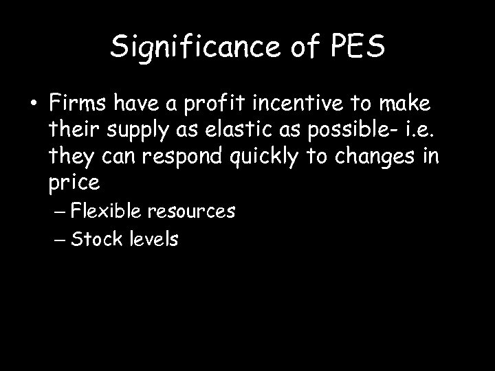 Significance of PES • Firms have a profit incentive to make their supply as