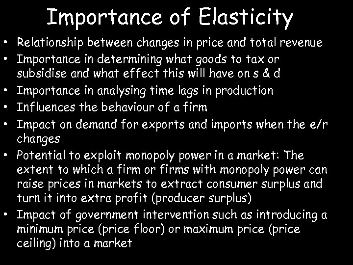 Importance of Elasticity • Relationship between changes in price and total revenue • Importance