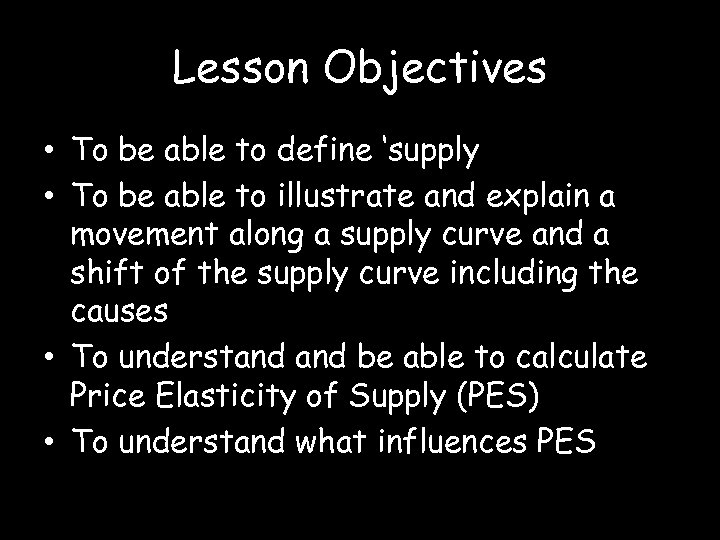Lesson Objectives • To be able to define 'supply • To be able to