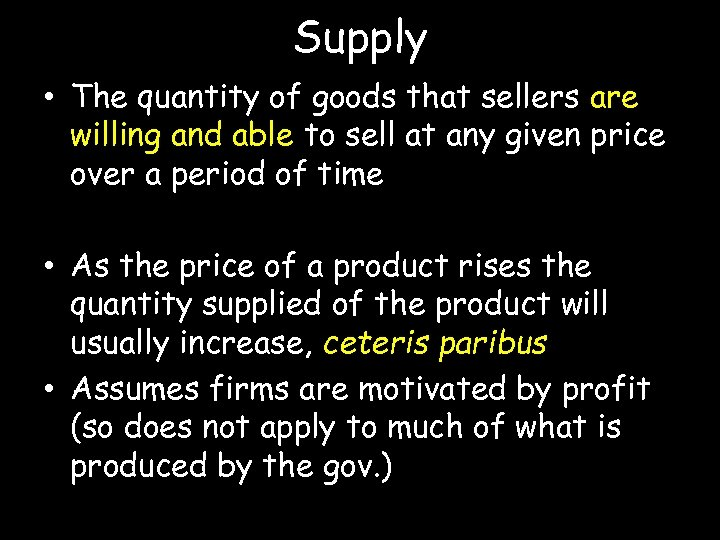 Supply • The quantity of goods that sellers are willing and able to sell