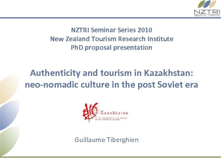 NZTRI Seminar Series 2010 New Zealand Tourism Research Institute Ph. D proposal presentation Authenticity