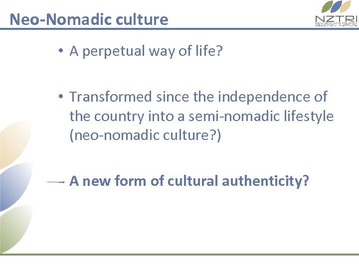 Neo-Nomadic culture • A perpetual way of life? • Transformed since the independence of