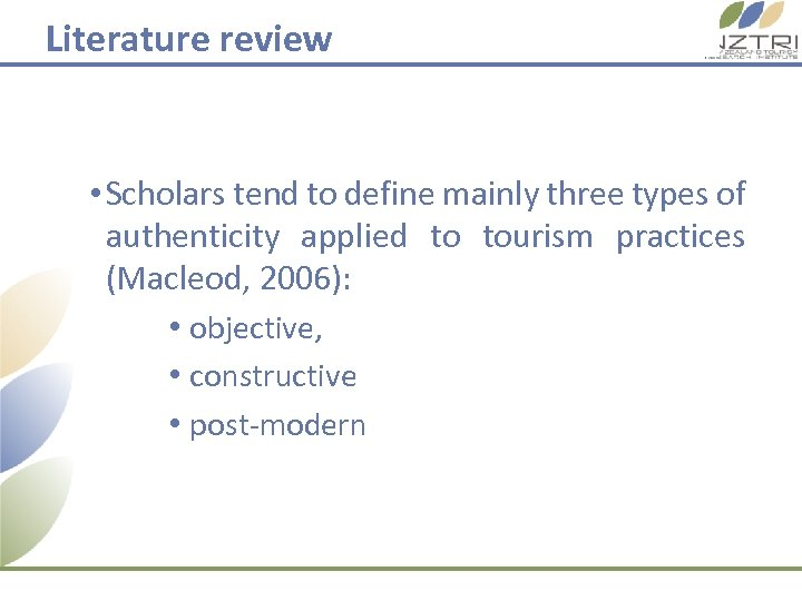 Literature review • Scholars tend to define mainly three types of authenticity applied to