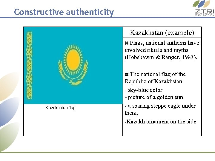Constructive authenticity Kazakhstan (example) Flags, national anthems have involved rituals and myths (Hobsbawm &