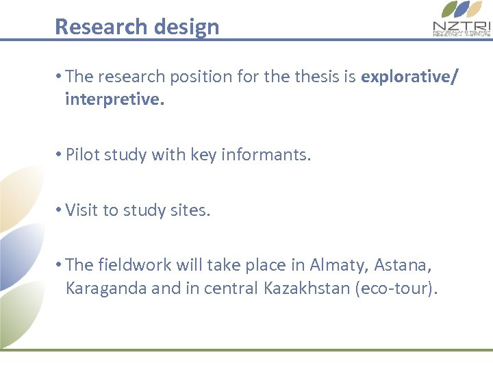 Research design • The research position for thesis is explorative/ interpretive. • Pilot study
