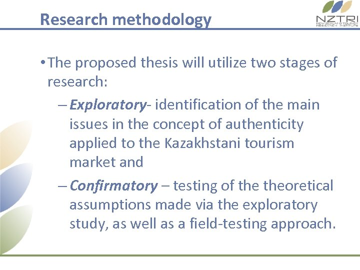 Research methodology • The proposed thesis will utilize two stages of research: – Exploratory-