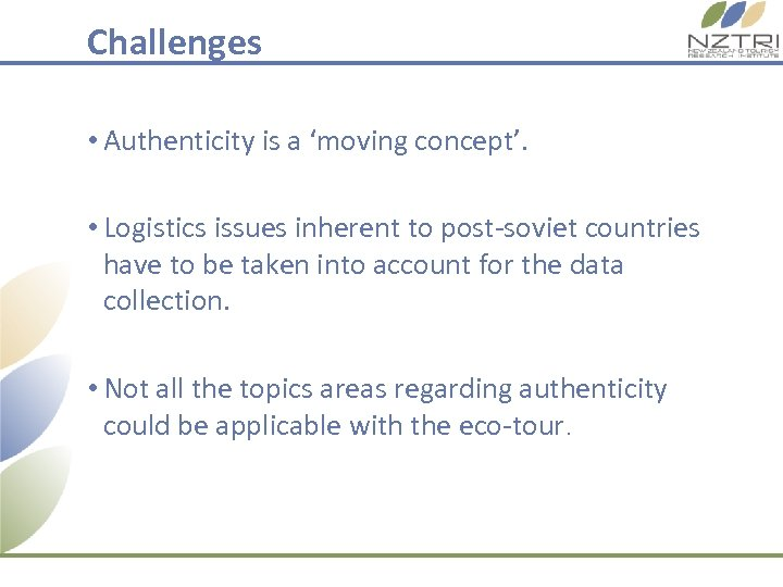 Challenges • Authenticity is a 'moving concept'. • Logistics issues inherent to post-soviet countries