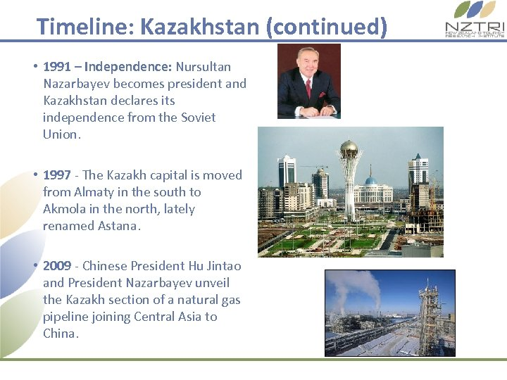Timeline: Kazakhstan (continued) • 1991 – Independence: Nursultan Nazarbayev becomes president and Kazakhstan declares
