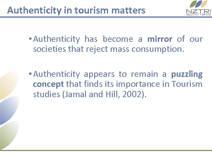 Authenticity in tourism matters • Authenticity has become a mirror of our societies that