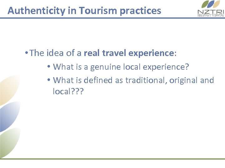 Authenticity in Tourism practices • The idea of a real travel experience: • What