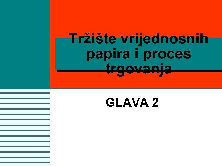 Tržište vrijednosnih papira i proces trgovanja GLAVA 2