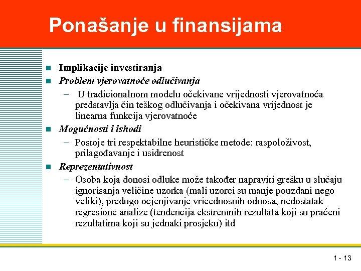 Ponašanje u finansijama n n Implikacije investiranja Problem vjerovatnoće odlučivanja – U tradicionalnom modelu