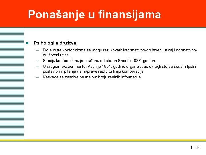 Ponašanje u finansijama n Psihologija društva – Dvije vrste konformizma se mogu razlikovati: informativno-društveni
