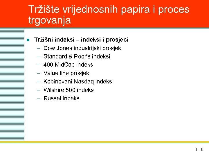 Tržište vrijednosnih papira i proces trgovanja n Tržišni indeksi – indeksi i prosjeci –