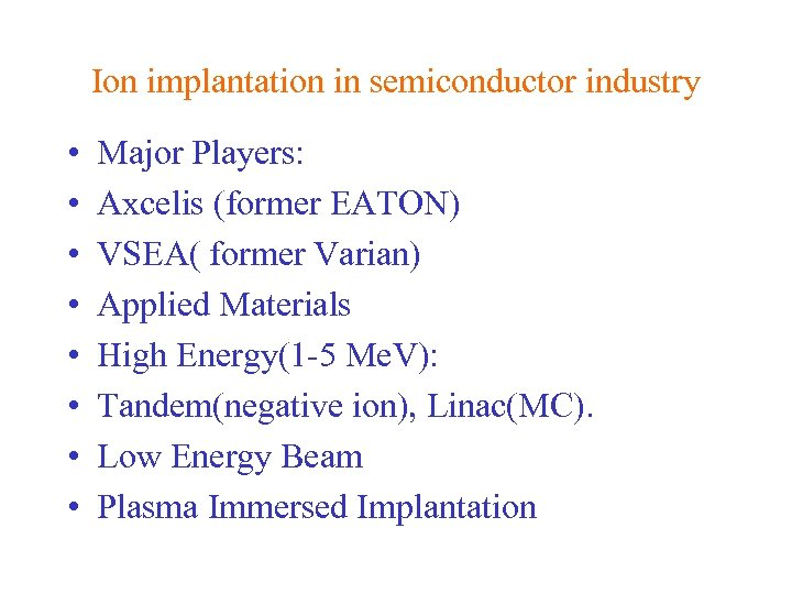 Ion implantation in semiconductor industry • • Major Players: Axcelis (former EATON) VSEA( former
