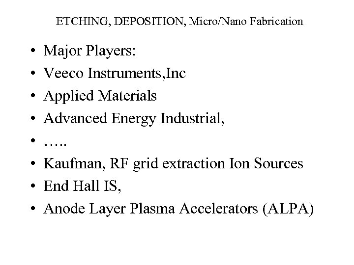 ETCHING, DEPOSITION, Micro/Nano Fabrication • • Major Players: Veeco Instruments, Inc Applied Materials Advanced