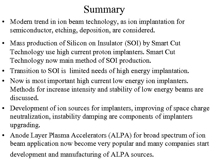 Summary • Modern trend in ion beam technology, as ion implantation for semiconductor, etching,