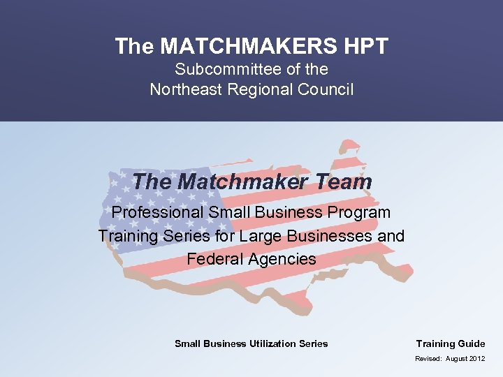 The MATCHMAKERS HPT Subcommittee of the Northeast Regional Council The Matchmaker Team Professional Small