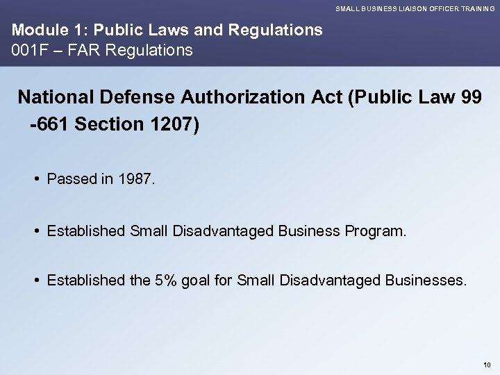 SMALL BUSINESS LIAISON OFFICER TRAINING Module 1: Public Laws and Regulations 001 F –