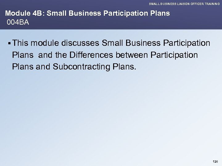 SMALL BUSINESS LIAISON OFFICER TRAINING Module 4 B: Small Business Participation Plans 004 BA