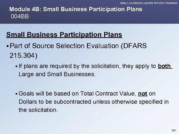 SMALL BUSINESS LIAISON OFFICER TRAINING Module 4 B: Small Business Participation Plans 004 BB