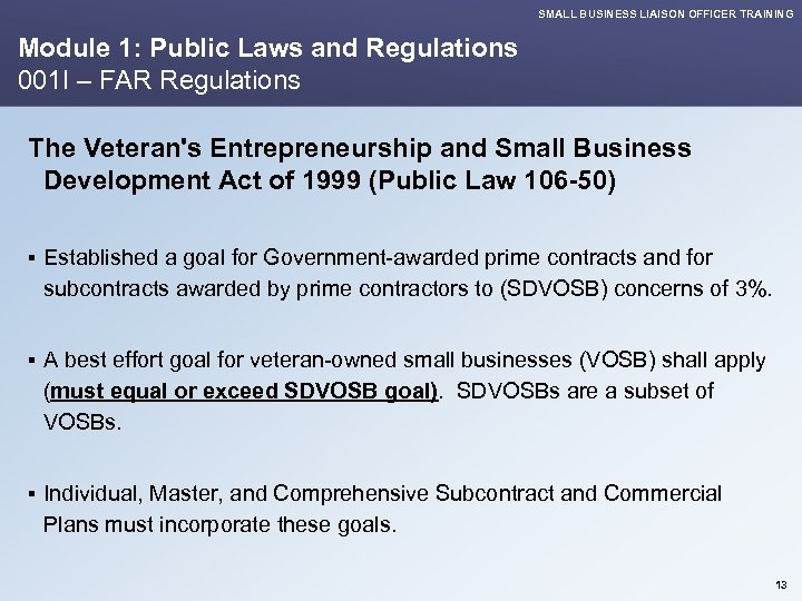 SMALL BUSINESS LIAISON OFFICER TRAINING Module 1: Public Laws and Regulations 001 I –
