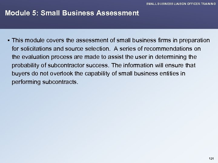 SMALL BUSINESS LIAISON OFFICER TRAINING Module 5: Small Business Assessment § This module covers