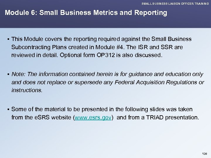 SMALL BUSINESS LIAISON OFFICER TRAINING Module 6: Small Business Metrics and Reporting § This