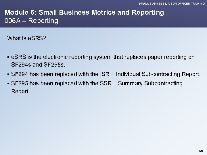 SMALL BUSINESS LIAISON OFFICER TRAINING Module 6: Small Business Metrics and Reporting 006 A