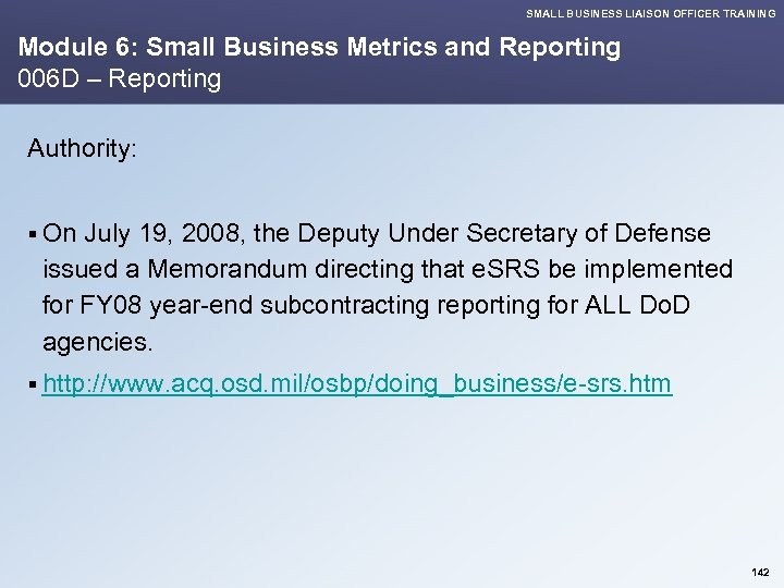 SMALL BUSINESS LIAISON OFFICER TRAINING Module 6: Small Business Metrics and Reporting 006 D