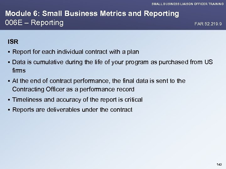SMALL BUSINESS LIAISON OFFICER TRAINING Module 6: Small Business Metrics and Reporting 006 E