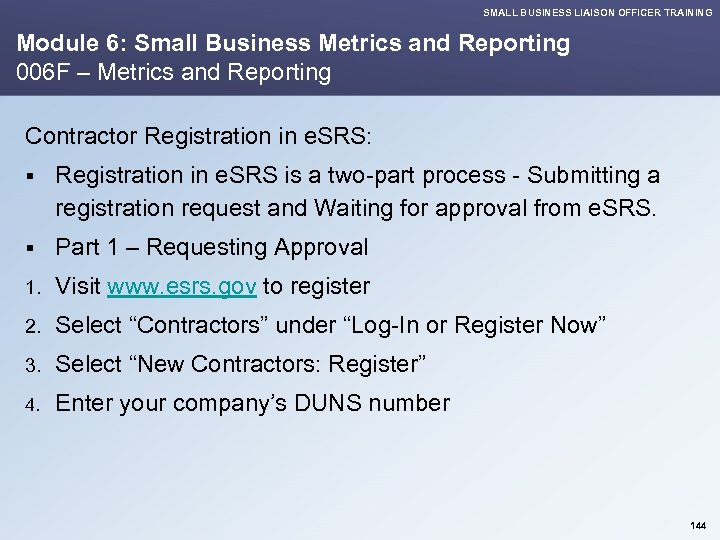 SMALL BUSINESS LIAISON OFFICER TRAINING Module 6: Small Business Metrics and Reporting 006 F
