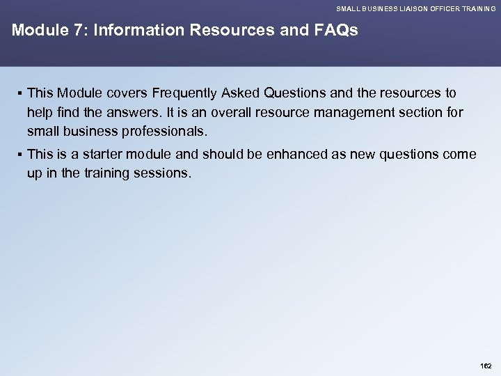 SMALL BUSINESS LIAISON OFFICER TRAINING Module 7: Information Resources and FAQs § This Module