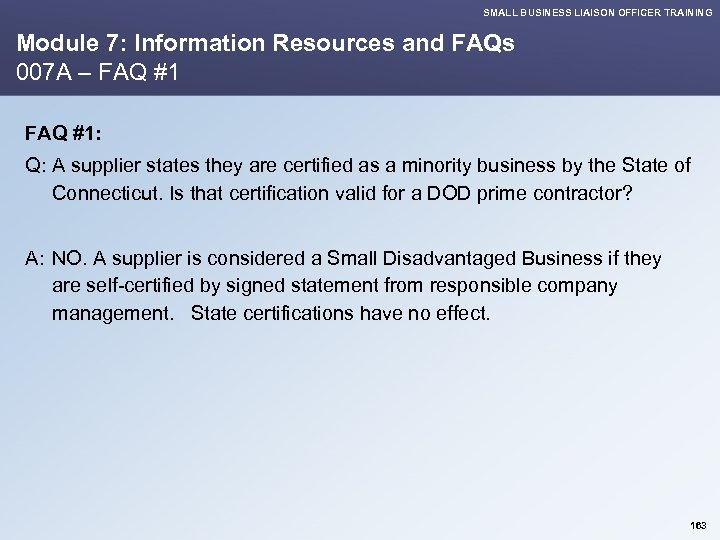 SMALL BUSINESS LIAISON OFFICER TRAINING Module 7: Information Resources and FAQs 007 A –
