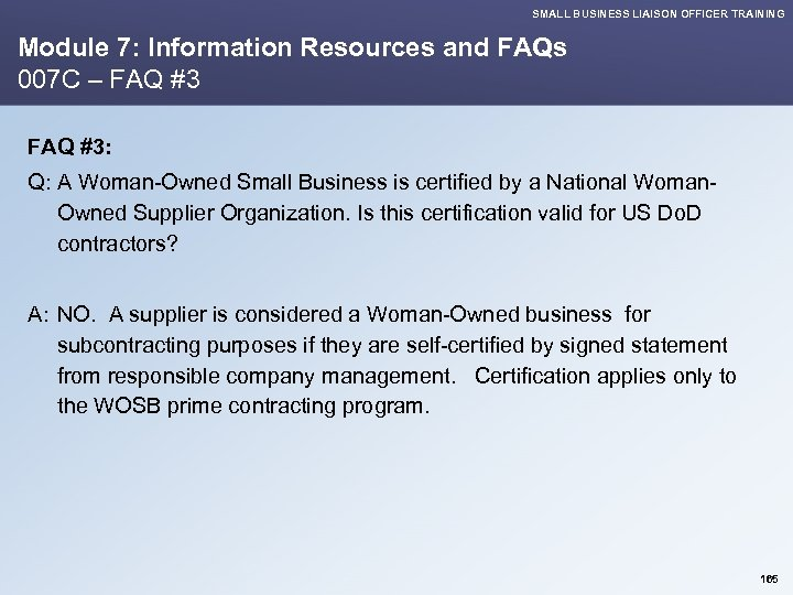 SMALL BUSINESS LIAISON OFFICER TRAINING Module 7: Information Resources and FAQs 007 C –