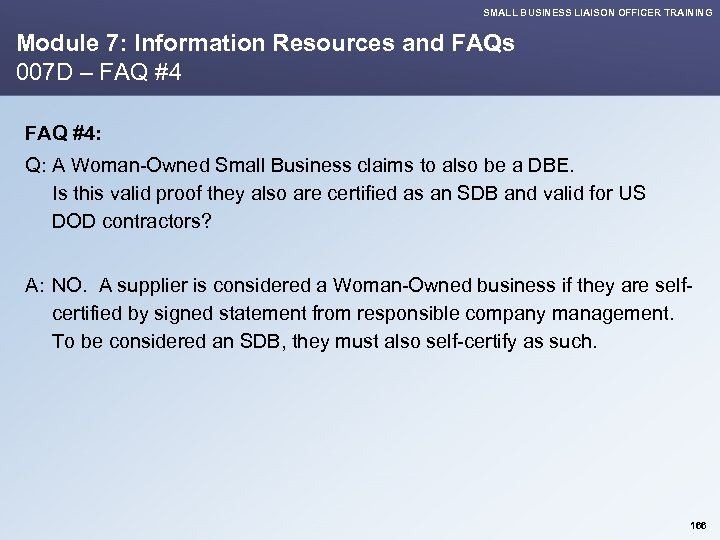 SMALL BUSINESS LIAISON OFFICER TRAINING Module 7: Information Resources and FAQs 007 D –