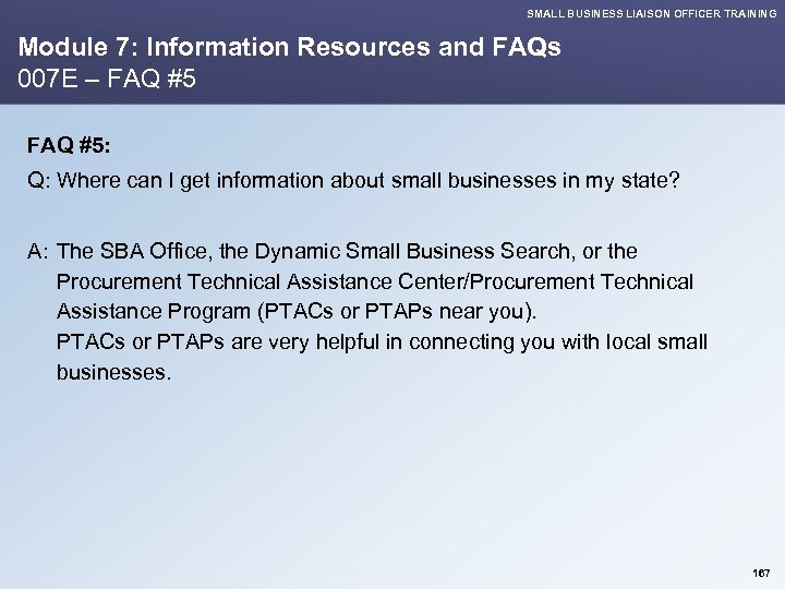 SMALL BUSINESS LIAISON OFFICER TRAINING Module 7: Information Resources and FAQs 007 E –