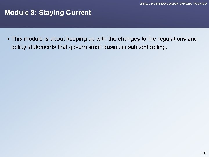 SMALL BUSINESS LIAISON OFFICER TRAINING Module 8: Staying Current § This module is about