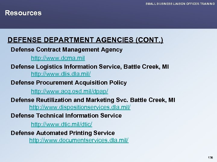 SMALL BUSINESS LIAISON OFFICER TRAINING Resources DEFENSE DEPARTMENT AGENCIES (CONT. ) Defense Contract Management